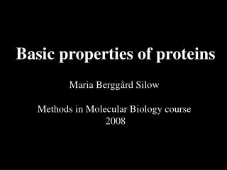 Basic properties of proteins Maria Berggård Silow  Methods in Molecular Biology course  2008