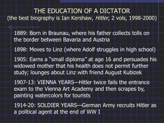 THE EDUCATION OF A DICTATOR (the best biography is Ian Kershaw,  Hitler , 2 vols, 1998-2000)