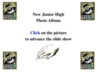 New Junior High Photo Album Click  on the picture to advance the slide show