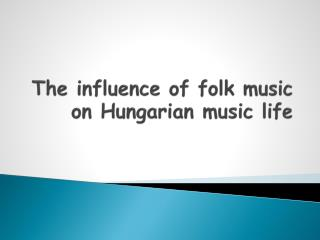The  influence  of  folk music on Hungarian music  life