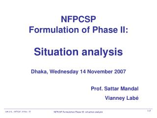NFPCSP Formulation of Phase II: Situation analysis Dhaka, Wednesday 14 November 2007
