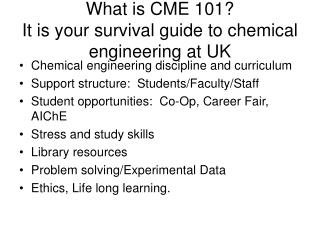 What is CME 101? It is your survival guide to chemical engineering at UK