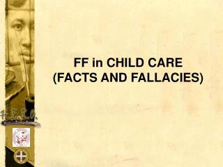FF in CHILD CARE (FACTS AND FALLACIES)