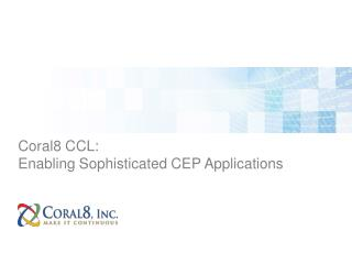 Coral8 CCL: Enabling Sophisticated CEP Applications