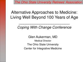Glen Aukerman, MD Medical Director The Ohio State University Center for Integrative Medicine