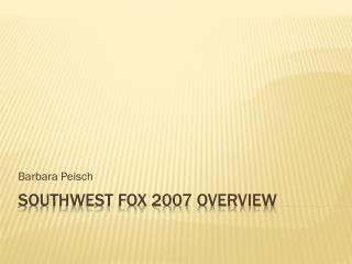 Southwest Fox 2007 Overview