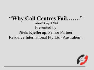 """Why Call Centres Fail……."" This Study is based on 126 documented Call Centres Cases."