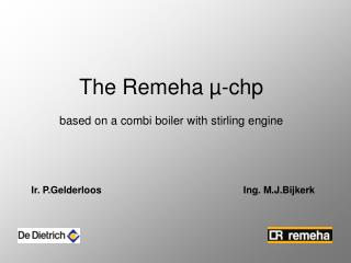 The Remeha µ-chp based on a combi boiler with stirling engine
