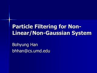 Particle Filtering for Non-Linear/Non-Gaussian System