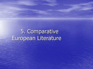5. Comparative European Literature