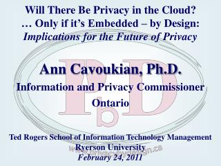 Ann Cavoukian, Ph.D. Information and Privacy Commissioner Ontario