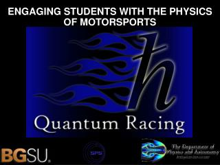 ENGAGING STUDENTS WITH THE PHYSICS OF MOTORSPORTS