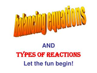 AND  Types of Reactions Let the fun begin!