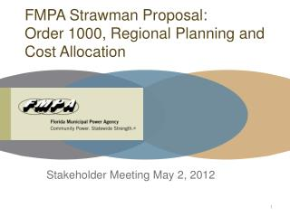 FMPA  Strawman  Proposal: Order 1000, Regional Planning and Cost Allocation