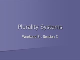 Plurality Systems