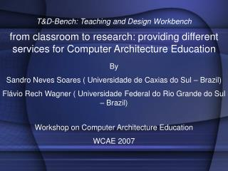 T&D-Bench: Teaching and Design Workbench from classroom to research: providing different