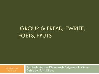 Group 6 : Fread , Fwrite , Fgets , Fputs
