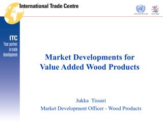 Market Developments for  Value Added Wood Products