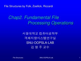 Chap2. Fundamental File 	         Processing Operations
