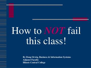 How to  NOT  fail this class!