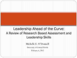 Leadership Ahead of the Curve: A Review of Research Based Assessment and Leadership Skills