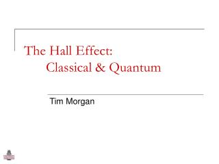 The Hall Effect:  	Classical & Quantum