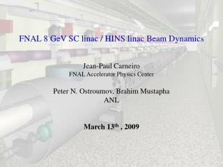 FNAL 8 GeV SC linac / HINS linac Beam Dynamics Jean-Paul Carneiro FNAL Accelerator Physics Center