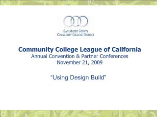 Community College League of California  Annual Convention & Partner Conferences November 21, 2009