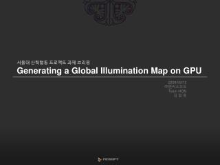 ??? ???? ???? ?? ??? Generating a Global Illumination Map on GPU