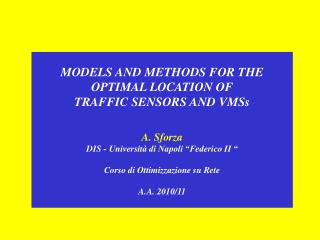 MODELS AND METHODS FOR THE OPTIMAL LOCATION OF  TRAFFIC SENSORS AND VMSs A. Sforza