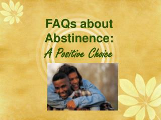 FAQs about Abstinence: A Positive Choice