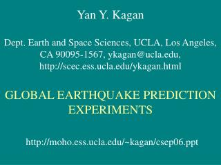 Yan Y. Kagan Dept. Earth and Space Sciences, UCLA, Los Angeles, CA 90095-1567, ykagan@ucla, scec.ess.ucla/ykagan.html