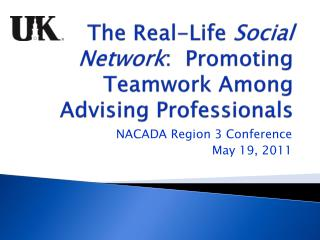 The Real-Life  Social Network :  Promoting Teamwork Among Advising Professionals