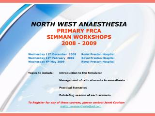 NORTH WEST ANAESTHESIA PRIMARY FRCA  SIMMAN WORKSHOPS 2008 - 2009
