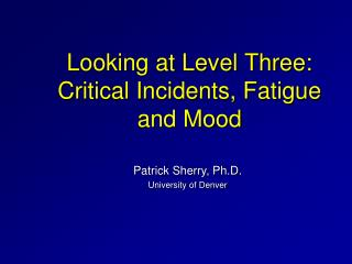 Looking at Level Three:  Critical Incidents, Fatigue and Mood