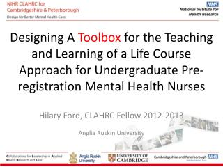 Hilary Ford, CLAHRC Fellow 2012-2013 Anglia Ruskin University