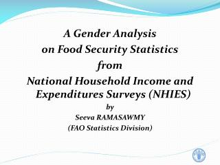 A Gender Analysis  on Food Security Statistics  from National Household Income and Expenditures Surveys (NHIES) by Seeva
