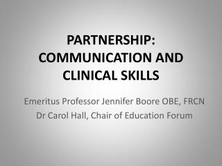 PARTNERSHIP: COMMUNICATION AND CLINICAL SKILLS