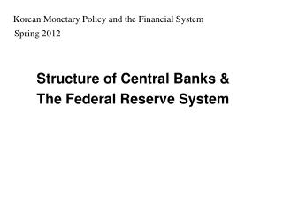 Structure of Central Banks &     The Federal Reserve System