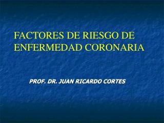 FACTORES DE RIESGO DE ENFERMEDAD CORONARIA