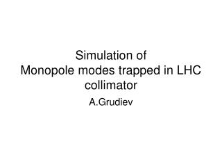 Simulation of Monopole modes trapped in LHC collimator