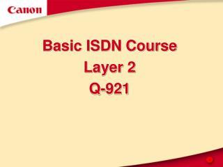 Basic ISDN Course Layer 2 Q-921