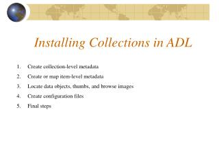 Installing Collections in ADL Create collection-level metadata  Create or map item-level metadata