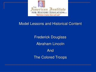 Model Lessons and Historical Content Frederick Douglass Abraham Lincoln And  The Colored Troops