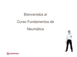 Bienvenidos al Curso Fundamentos de Neumática