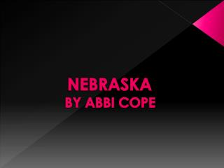 NEBRASKA  BY ABBI COPE