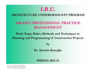 I. B .U. ARCHITECTURE  UNDERGRADUATE PROGRAM ARCH472 PROFESSIONAL PRACTICE MANAGEMENT