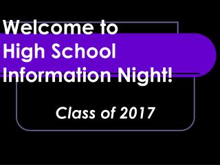 Welcome to High School Information Night!
