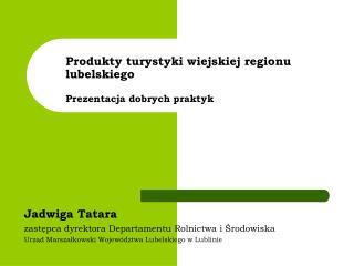 Produkty turystyki wiejskiej regionu lubelskiego Prezentacja dobrych praktyk
