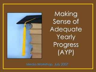 Making Sense of  Adequate Yearly Progress (AYP)